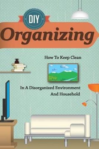 new d i y organizing how to keep clean in a disorganized environment and house 1505494931 ebay. Black Bedroom Furniture Sets. Home Design Ideas