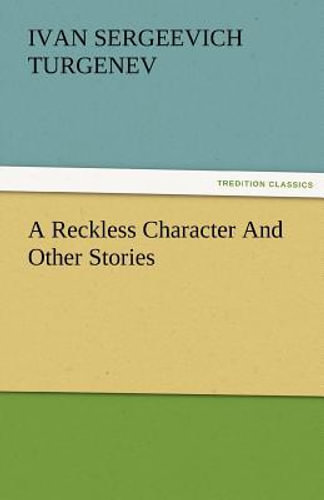 NEW A Reckless Character and Other Stories By Ivan Sergeevich Turgenev Paperback