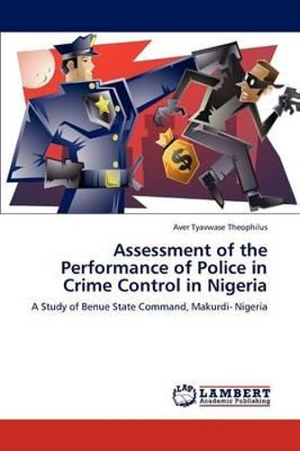 police and criminal prevention in nigeria The nigerian police force has grown over the years, they are better equipped  than before and the  table 51 assessment of police role in crime prevention.