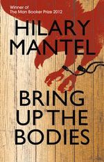 Bring up the bodies Hilary Mantel