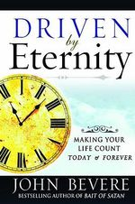 Driven by Eternity : Making Your Life Count Today And Forever - John Bevere