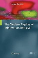 The Modern Algebra of Information Retrieval S?ndor Dominich