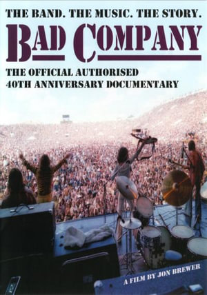 Bad Company : (The Official Authorised 40th Anniversary Documentary) - Bad Company