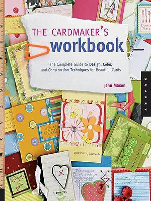 The Cardmaker's Workbook : The Complete Guide to Design, Color, and Construction Techniques for Beautiful Cards - Jenn Mason