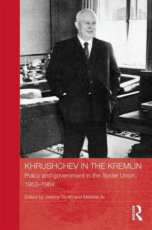Khrushchev in the Kremlin - Jeremy Smith