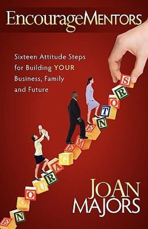 EncourageMentors : Sixteen Attitude Steps for Building Your Business, Family and Future - JoAn Majors