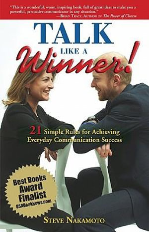 Talk Like A Winner! : 21 Simple Rules For Achieving Everyday Communication Success - Steve Nakamoto