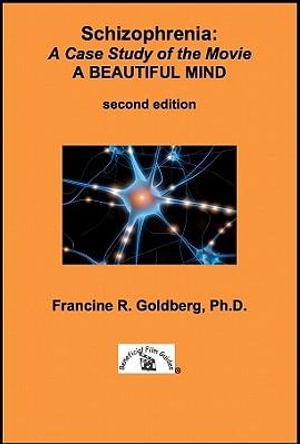 Schizophrenia : A Case Study of the Movie A BEAUTIFUL MIND - Second Edition - Francine R, PhD Goldberg