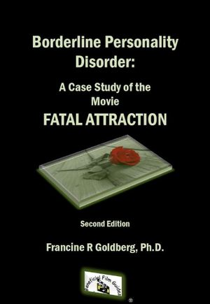 Borderline Personality Disorder : A Case Study of the Movie FATAL ATTRACTION, Second Edition - Francine R Goldberg