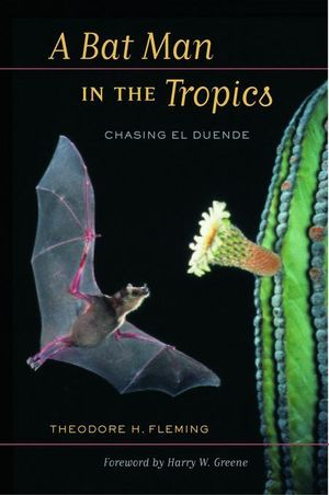 A Bat Man in the Tropics : Chasing El Duende - Theodore Fleming