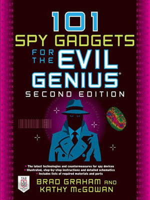 101 Spy Gadgets for the Evil Genius 2/E - Brad Graham