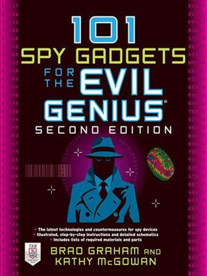 101 Spy Gadgets for the Evil Genius 2/E - Brad Graham
