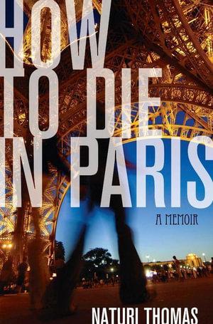 How to Die in Paris : A Memoir - Naturi Thomas