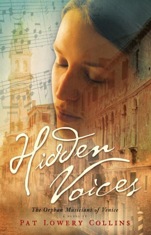 Hidden Voices : The Orphan Musicians of Venice - Pat Lowery Collins