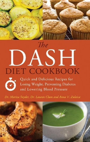 The DASH Diet Cookbook : Quick and Delicious Recipes for Losing Weight, Preventing Diabetes, and Lowering Blood Pressure - Mariza Snyder
