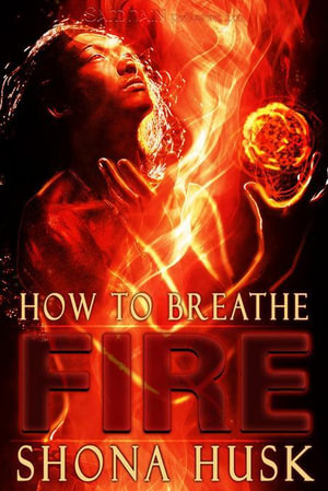 How to Breathe Fire - Shona Husk