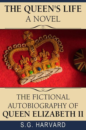 The Queen's Life a Novel : The Fictional Autobiography of Queen Elizabeth II - Stephen Eastment