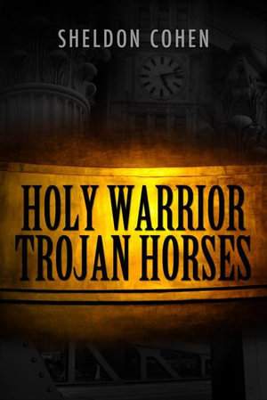 Holy Warrior Trojan Horses - Sheldon Cohen
