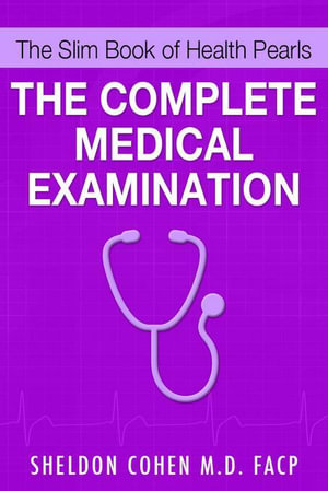 The Slim Book of Health Pearls : The Complete Medical Examination - Sheldon Cohen, M.D. M.D.