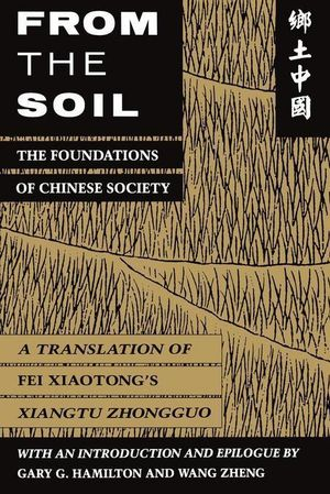 From the Soil : The Foundations of Chinese Society - Xiaotong Fei