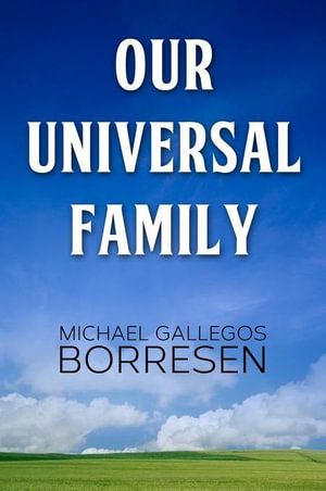 Our Universal Family - Michael Gallegos Borresen
