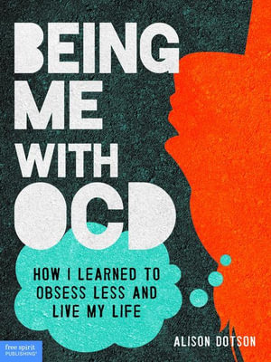 Being Me with OCD : How I Learned to Obsess Less and Live My Life - Alison Dotson