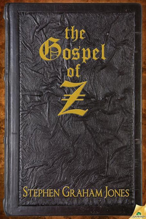 The Gospel of Z - Stephen Graham Jones