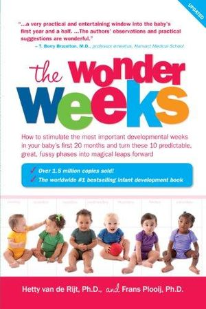 The Wonder Weeks : How to Stimulate Your Baby's Mental Development and Help Him Turn His 10 Predictable, Great, Fussy Phases into Magical Leaps Forward - Hetta, Ph.D van de Rijt