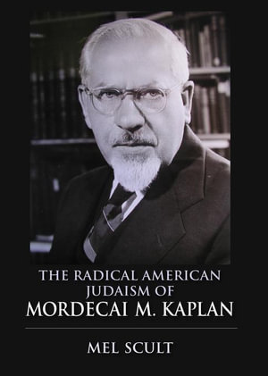 The Radical American Judaism of Mordecai M. Kaplan - Mel Scult