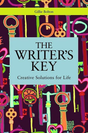 The Writer's Key : Creative Solutions for Life - Gillie Bolton