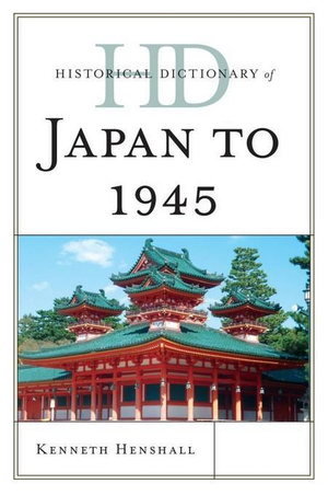 Historical Dictionary of Japan to 1945 - Kenneth Henshall