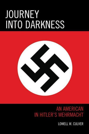 Journey into Darkness : An American in Hitler's Wehrmacht - Lowell W. Culver