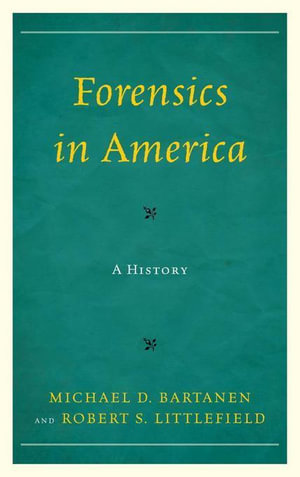 Forensics in America : A History - Michael Bartanen