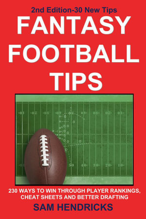 Fantasy Football Tips : 230 Ways to Win Through Player Rankings, Cheat Sheets and Better Drafting - Sam Hendricks