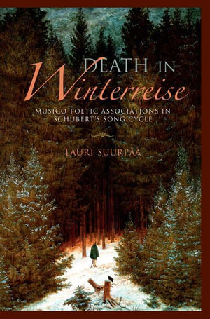 Death in Winterreise : Musico-Poetic Associations in Schubert's Song Cycle - Lauri Suurpää