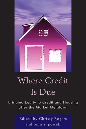Where Credit is Due : Bringing Equity to Credit and Housing After the Market Meltdown - John Powell