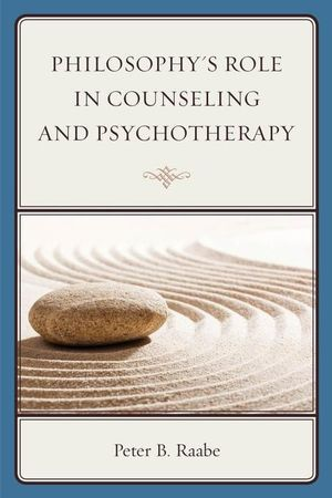 Philosophy's Role in Counseling and Psychotherapy - Peter Raabe