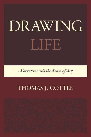Drawing Life : Narratives and the Sense of Self - Thomas J. Cottle