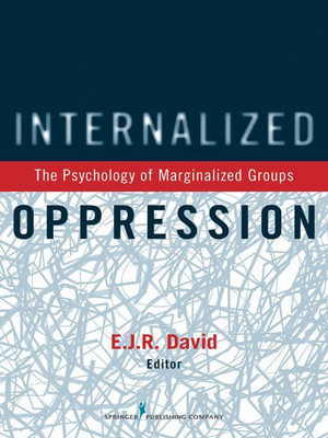 Internalized Oppression : The Psychology of Marginalized Groups - E. J. R. David Ph. D.