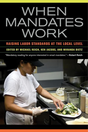 When Mandates Work : Raising Labor Standards at the Local Level - Michael Reich
