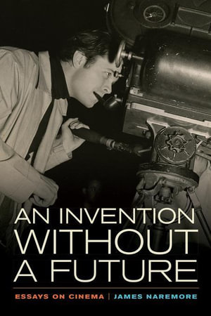 Invention without a Future : Essays on Cinema - James Naremore