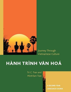 Hành Trình Van Hoa : A Journey Through Vietnamese Culture: A Second-Year Language Course - Tri C. Tran