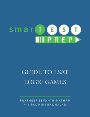 smarTEST Prep : Guide to LSAT Logic Games - Pratheep Sevanthinathan