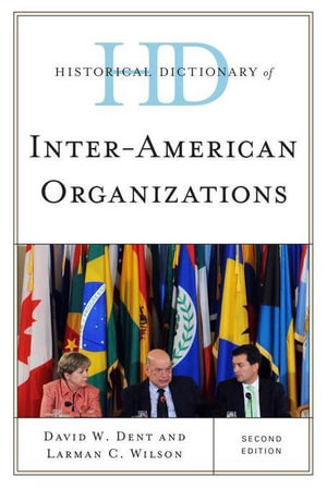 Historical Dictionary of Inter-American Organizations - David W. Dent