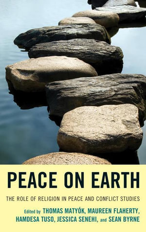 Peace on Earth : The Role of Religion in Peace and Conflict Studies - Thomas Matyók
