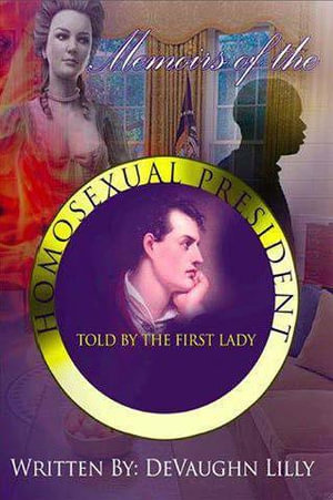 Memoirs of the Homosexual President : Told by the First Lady - DeVaughn Maurice Lilly