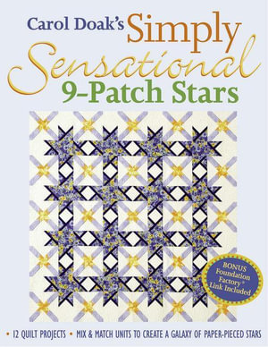 Carol Doak's Simply Sensational 9-Patch : 12 Quilt Projects  Mix & Match Units to Create a Galaxy of Paper-Pieced Stars - Carol Doak