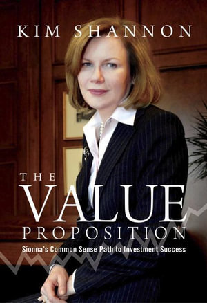 The Value Proposition : Sionna's Common Sense Path to Investment Success - Kim Shannon