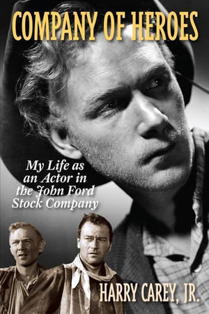 Company of Heroes : My Life as an Actor in the John Ford Stock Company - Harry Carey Jr.