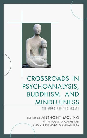 Crossroads in Psychoanalysis, Buddhism, and Mindfulness : The Word and the Breath - Anthony Molino